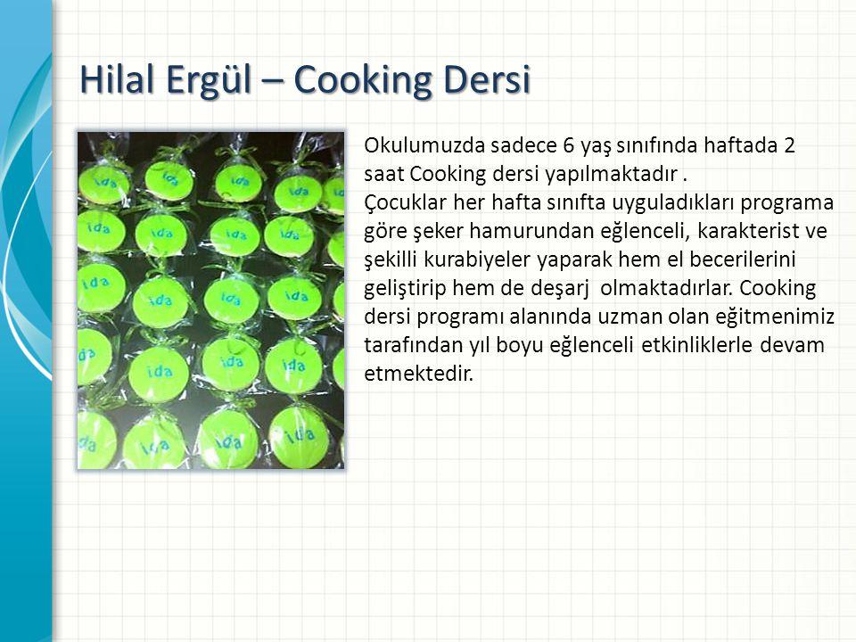 Hilal Ergül – Cooking Dersi Okulumuzda sadece 6 yaş sınıfında haftada 2 saat Cooking dersi yapılmaktadır.