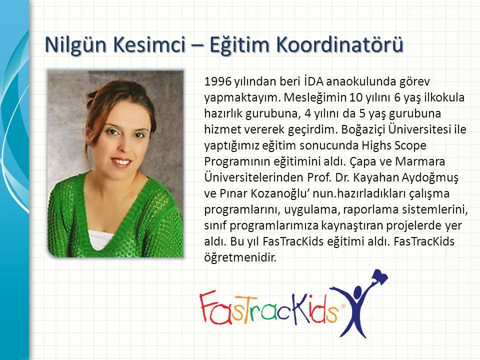 Nilgün Kesimci – Eğitim Koordinatörü 1996 yılından beri İDA anaokulunda görev yapmaktayım.