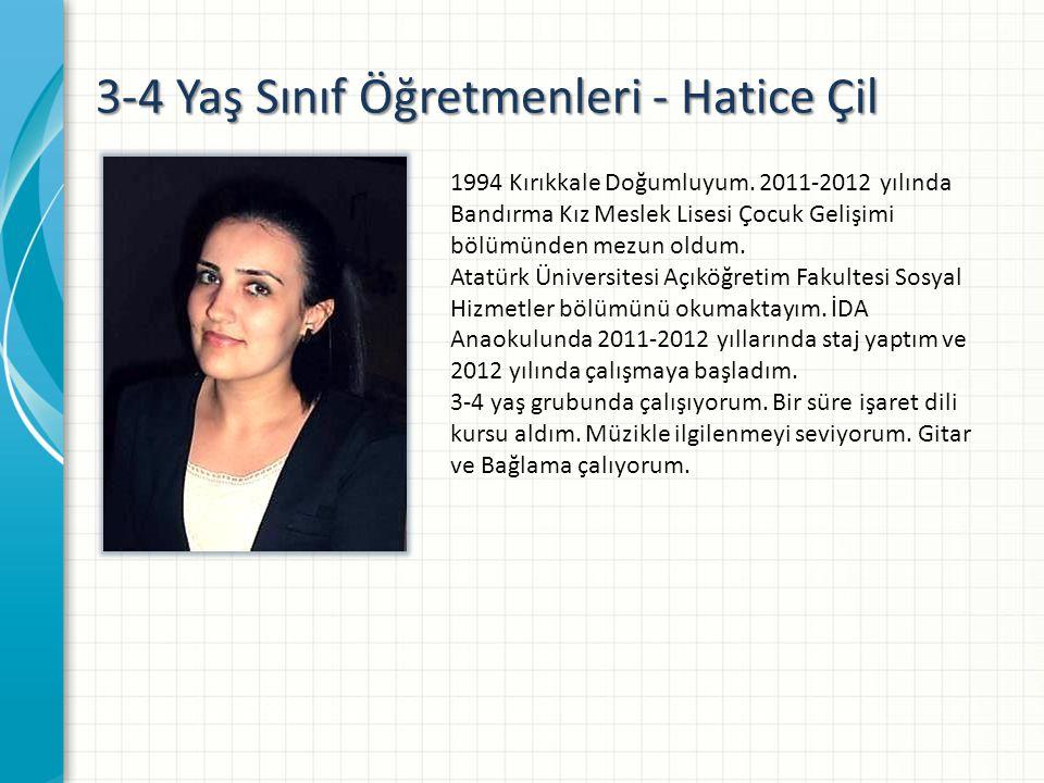 3-4 Yaş Sınıf Öğretmenleri - Hatice Çil 1994 Kırıkkale Doğumluyum.