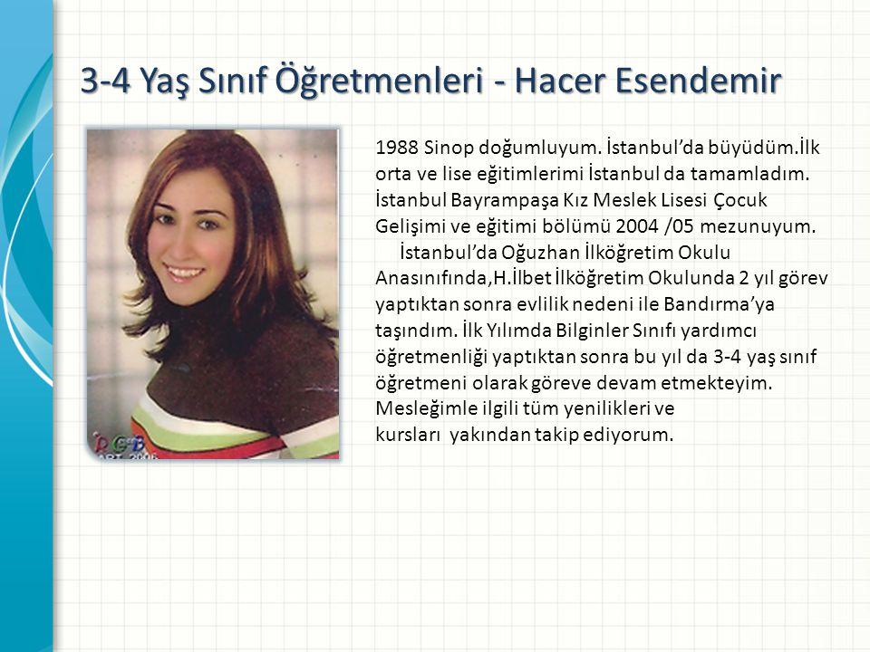 3-4 Yaş Sınıf Öğretmenleri - Hacer Esendemir 1988 Sinop doğumluyum.