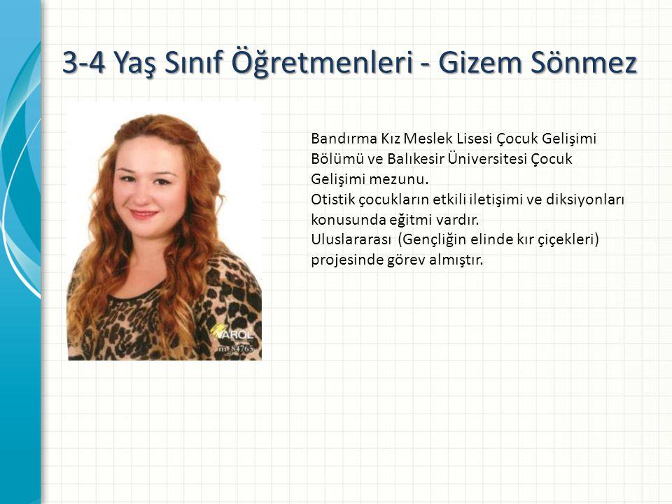 3-4 Yaş Sınıf Öğretmenleri - Gizem Sönmez Bandırma Kız Meslek Lisesi Çocuk Gelişimi Bölümü ve Balıkesir Üniversitesi Çocuk Gelişimi mezunu.