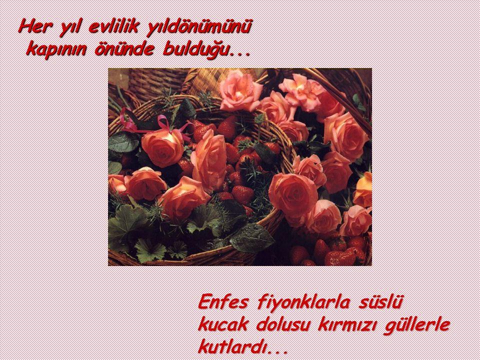 Kan rengi, kıpkırmızı güllere bayılırdı... Zaten onlarla adaştı... Adı : Gül 'dü... Kocasının sevgili Gül 'ü...