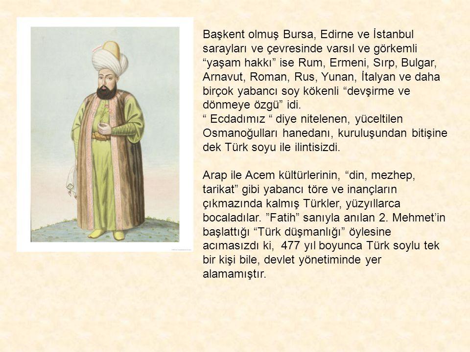 """Başkent olmuş Bursa, Edirne ve İstanbul sarayları ve çevresinde varsıl ve görkemli """"yaşam hakkı"""" ise Rum, Ermeni, Sırp, Bulgar, Arnavut, Roman, Rus, Y"""