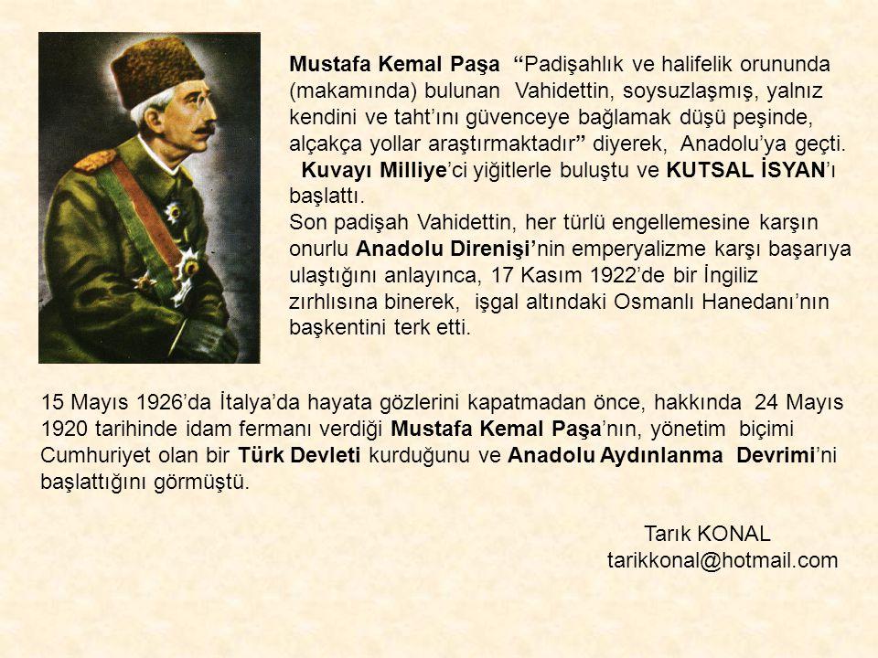 """Mustafa Kemal Paşa """"Padişahlık ve halifelik orununda (makamında) bulunan Vahidettin, soysuzlaşmış, yalnız kendini ve taht'ını güvenceye bağlamak düşü"""