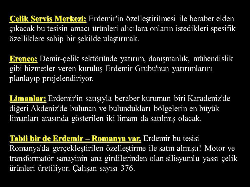 Peşkeşin Bileşenleri İsdemir: Erdemir-Maden: Çelbor: Peşkeşin Bileşenleri Erdemir ile beraber satılacak kuruluşlar şunlar: İsdemir: Türkiye'nin en büy