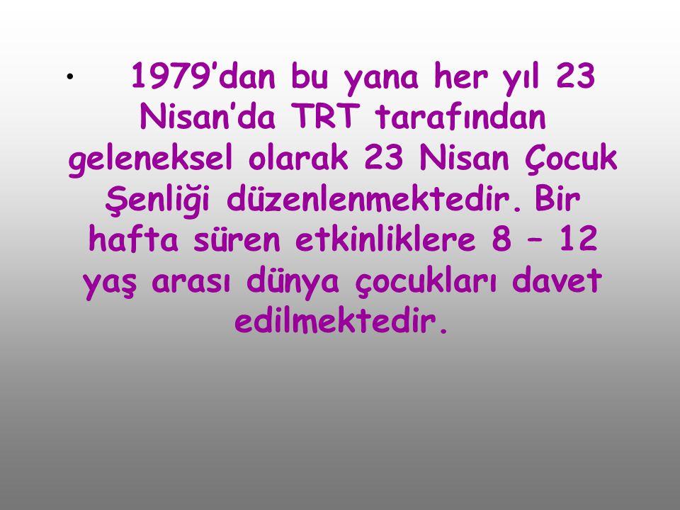 • 1979'dan bu yana her yıl 23 Nisan'da TRT tarafından geleneksel olarak 23 Nisan Çocuk Şenliği düzenlenmektedir. Bir hafta süren etkinliklere 8 – 12 y