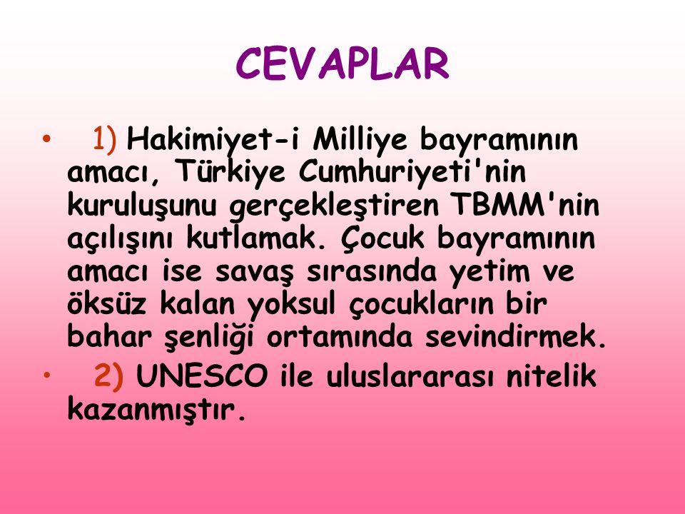 CEVAPLAR • 1) Hakimiyet-i Milliye bayramının amacı, Türkiye Cumhuriyeti'nin kuruluşunu gerçekleştiren TBMM'nin açılışını kutlamak. Çocuk bayramının am