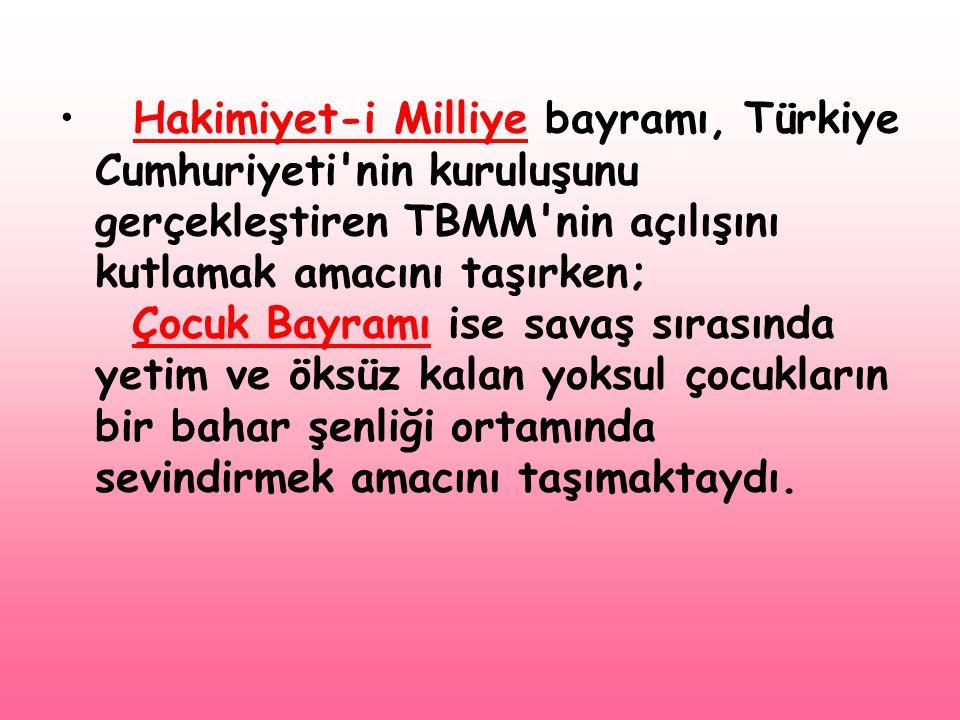 • Hakimiyet-i Milliye bayramı, Türkiye Cumhuriyeti'nin kuruluşunu gerçekleştiren TBMM'nin açılışını kutlamak amacını taşırken; Çocuk Bayramı ise savaş