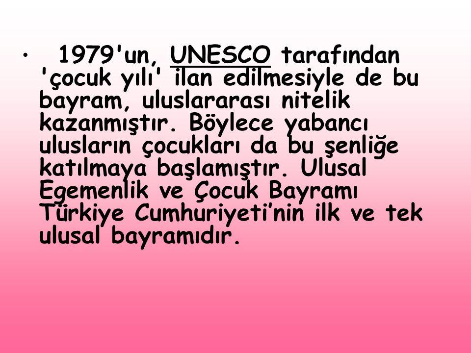 • 1979'un, UNESCO tarafından 'çocuk yılı' ilan edilmesiyle de bu bayram, uluslararası nitelik kazanmıştır. Böylece yabancı ulusların çocukları da bu ş