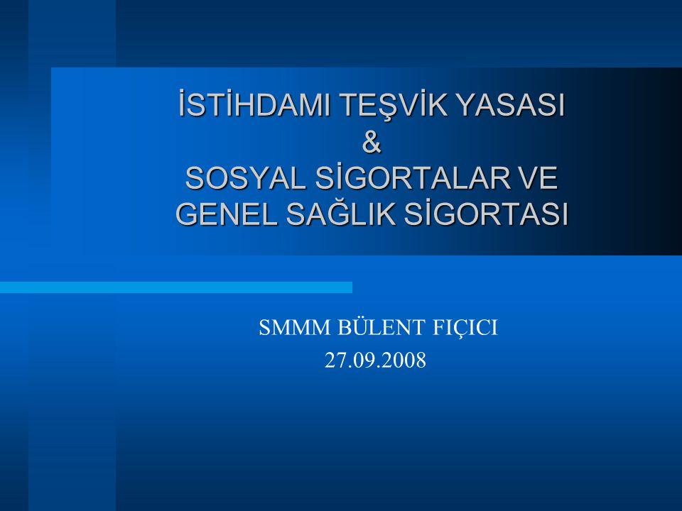 İSTİHDAMI TEŞVİK YASASI & SOSYAL SİGORTALAR VE GENEL SAĞLIK SİGORTASI SMMM BÜLENT FIÇICI 27.09.2008