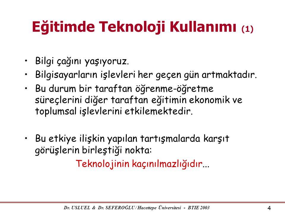 Dr. USLUEL & Dr. SEFEROĞLU / Hacettepe Üniversitesi - BTIE 2003 4 Eğitimde Teknoloji Kullanımı (1) •Bilgi çağını yaşıyoruz. •Bilgisayarların işlevleri