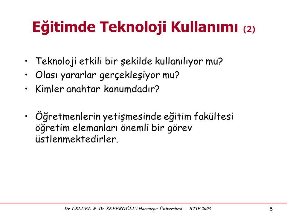Dr. USLUEL & Dr. SEFEROĞLU / Hacettepe Üniversitesi - BTIE 2003 5 Eğitimde Teknoloji Kullanımı (2) •Teknoloji etkili bir şekilde kullanılıyor mu? •Ola