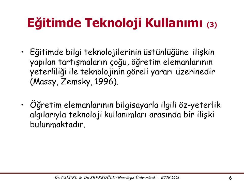 Dr. USLUEL & Dr. SEFEROĞLU / Hacettepe Üniversitesi - BTIE 2003 6 Eğitimde Teknoloji Kullanımı (3) •Eğitimde bilgi teknolojilerinin üstünlüğüne ilişki