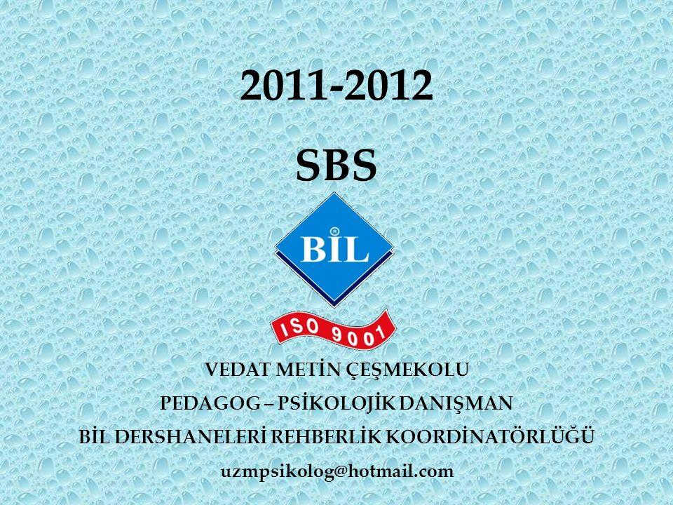 2011-2012 SBS VEDAT METİN ÇEŞMEKOLU PEDAGOG – PSİKOLOJİK DANIŞMAN BİL DERSHANELERİ REHBERLİK KOORDİNATÖRLÜĞÜ uzmpsikolog@hotmail.com
