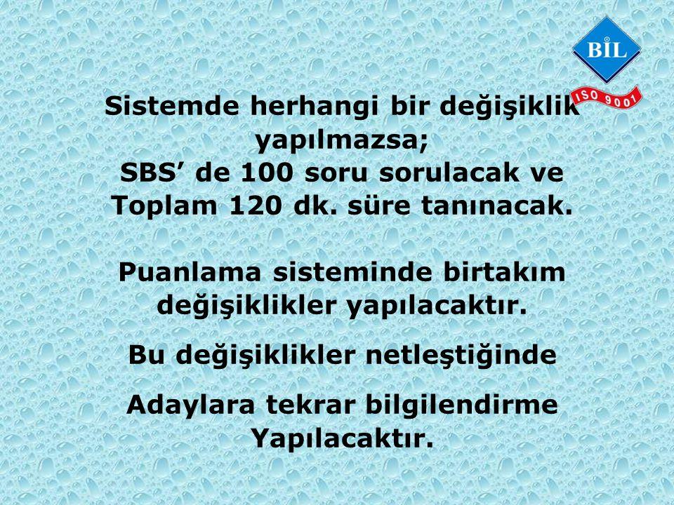 Sistemde herhangi bir değişiklik yapılmazsa; SBS' de 100 soru sorulacak ve Toplam 120 dk.