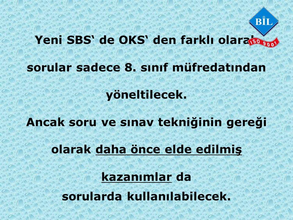 Yeni SBS' de OKS' den farklı olarak sorular sadece 8.