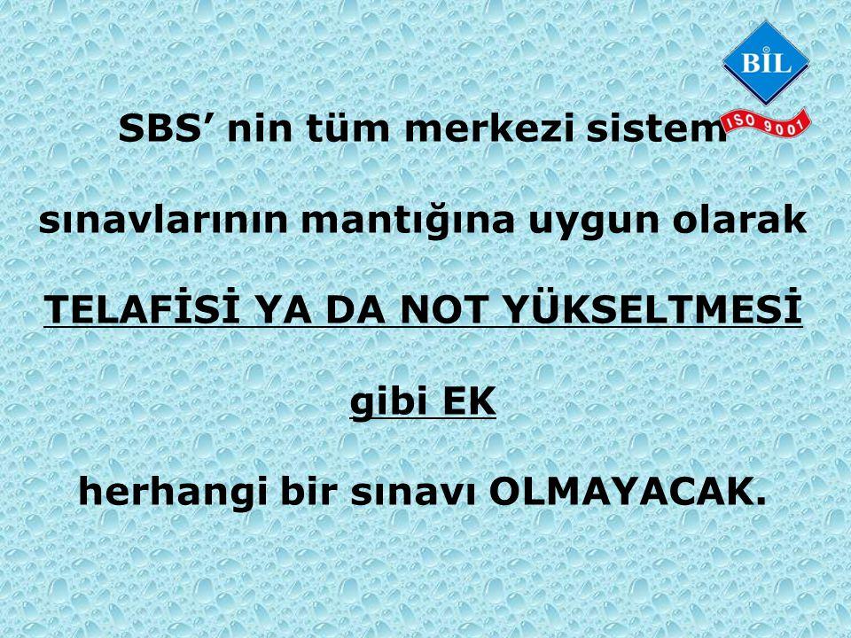 SBS' nin tüm merkezi sistem sınavlarının mantığına uygun olarak TELAFİSİ YA DA NOT YÜKSELTMESİ gibi EK herhangi bir sınavı OLMAYACAK.