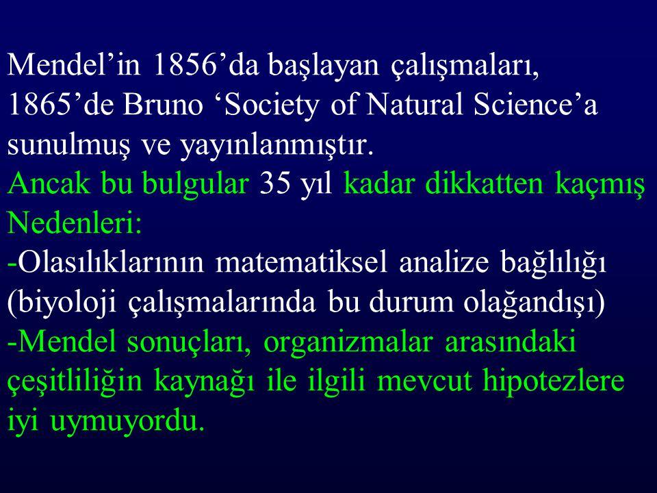 Mendel'in 1856'da başlayan çalışmaları, 1865'de Bruno 'Society of Natural Science'a sunulmuş ve yayınlanmıştır. Ancak bu bulgular 35 yıl kadar dikkatt