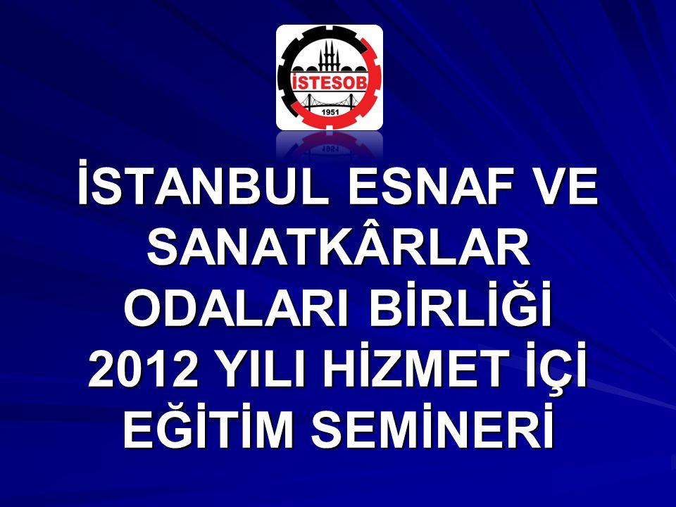 İSTANBUL ESNAF VE SANATKÂRLAR ODALARI BİRLİĞİ 2012 YILI HİZMET İÇİ EĞİTİM SEMİNERİ