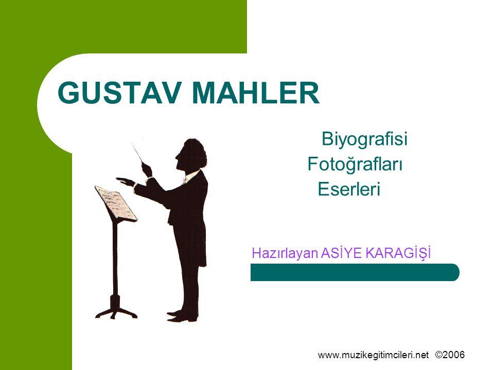 www.muzikegitimcileri.net ©2006 GUSTAV MAHLER Biyografisi Fotoğrafları Eserleri Hazırlayan ASİYE KARAGİŞİ