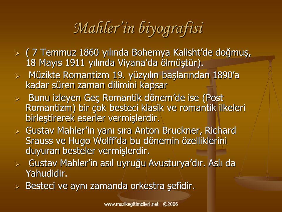 www.muzikegitimcileri.net ©2006 Mahler'in biyografisi  ( 7 Temmuz 1860 yılında Bohemya Kalisht'de doğmuş, 18 Mayıs 1911 yılında Viyana'da ölmüştür).