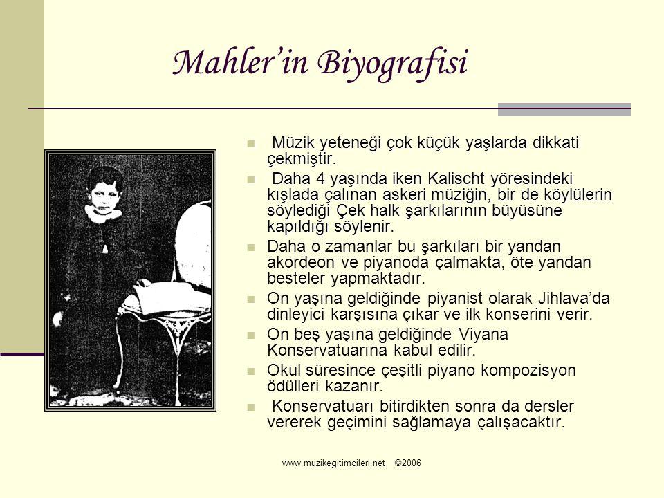 www.muzikegitimcileri.net ©2006 Mahler'in Biyografisi  M M M Müzik yeteneği çok küçük yaşlarda dikkati çekmiştir.  D D D Daha 4 yaşında iken K