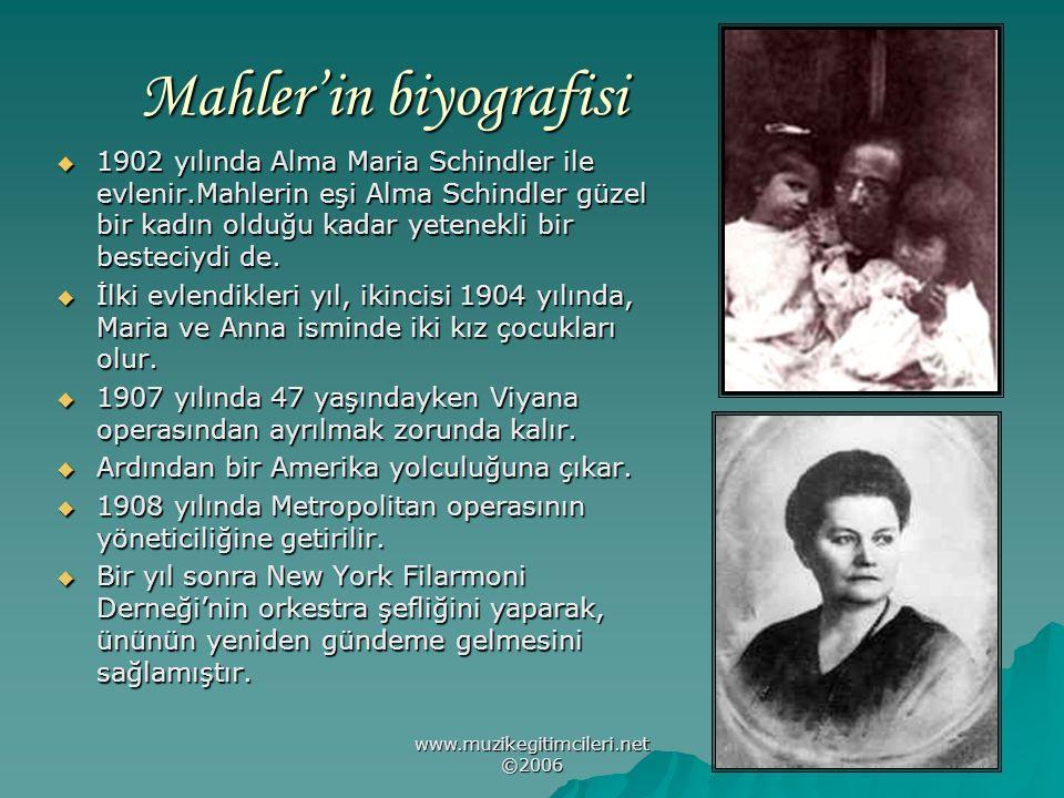 www.muzikegitimcileri.net ©2006 Mahler'in biyografisi 1111902 yılında Alma Maria Schindler ile evlenir.Mahlerin eşi Alma Schindler güzel bir kadın