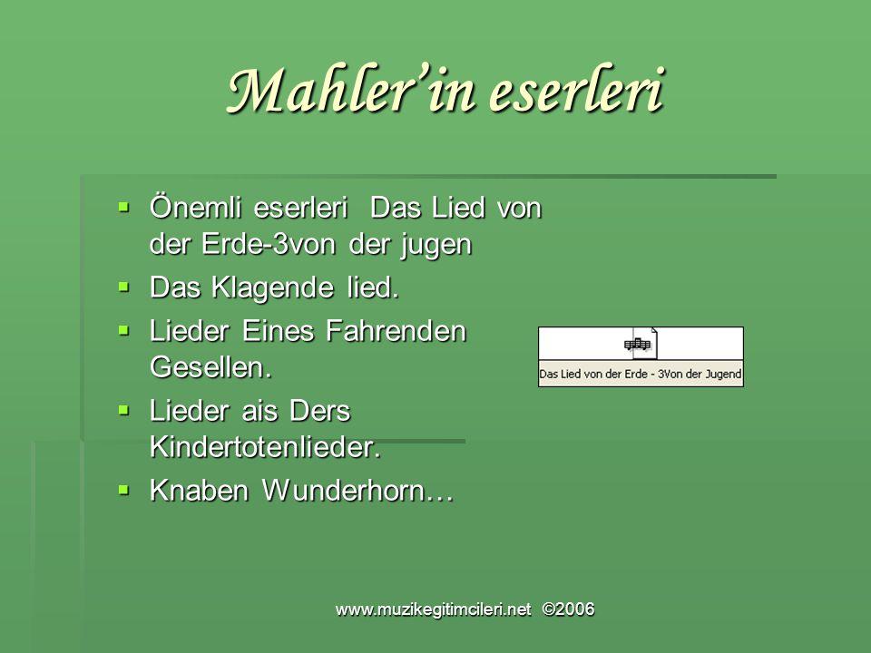 www.muzikegitimcileri.net ©2006 Mahler'in eserleri Mahler'in eserleri  Önemli eserleri Das Lied von der Erde-3von der jugen  Das Klagende lied.