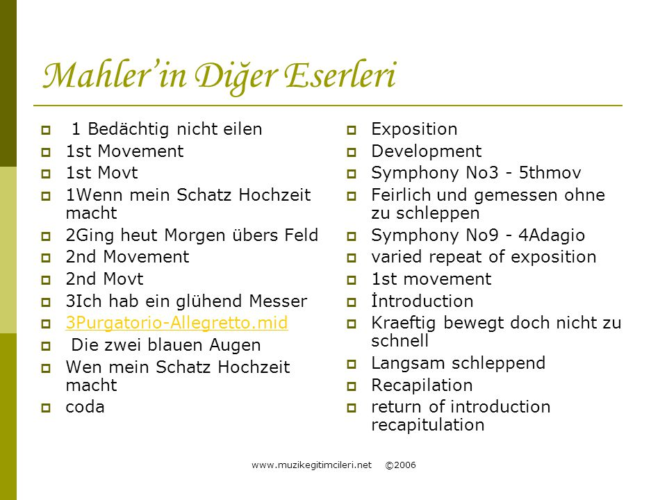 www.muzikegitimcileri.net ©2006 Mahler'in Diğer Eserleri  1 Bedächtig nicht eilen  1st Movement  1st Movt  1Wenn mein Schatz Hochzeit macht  2Gin