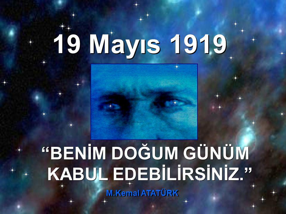 BENİM DOĞUM GÜNÜM KABUL EDEBİLİRSİNİZ. BENİM DOĞUM GÜNÜM KABUL EDEBİLİRSİNİZ. 19 Mayıs 1919 19 Mayıs 1919 M.Kemal ATATÜRK M.Kemal ATATÜRK