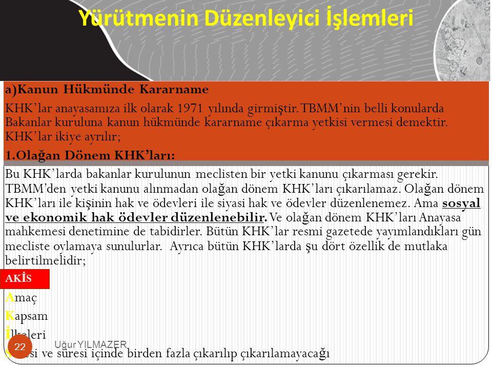 a)Kanun Hükmünde Kararname KHK'lar anayasamıza ilk olarak 1971 yılında girmi ş tir. TBMM'nin belli konularda Bakanlar kuruluna kanun hükmünde kararnam