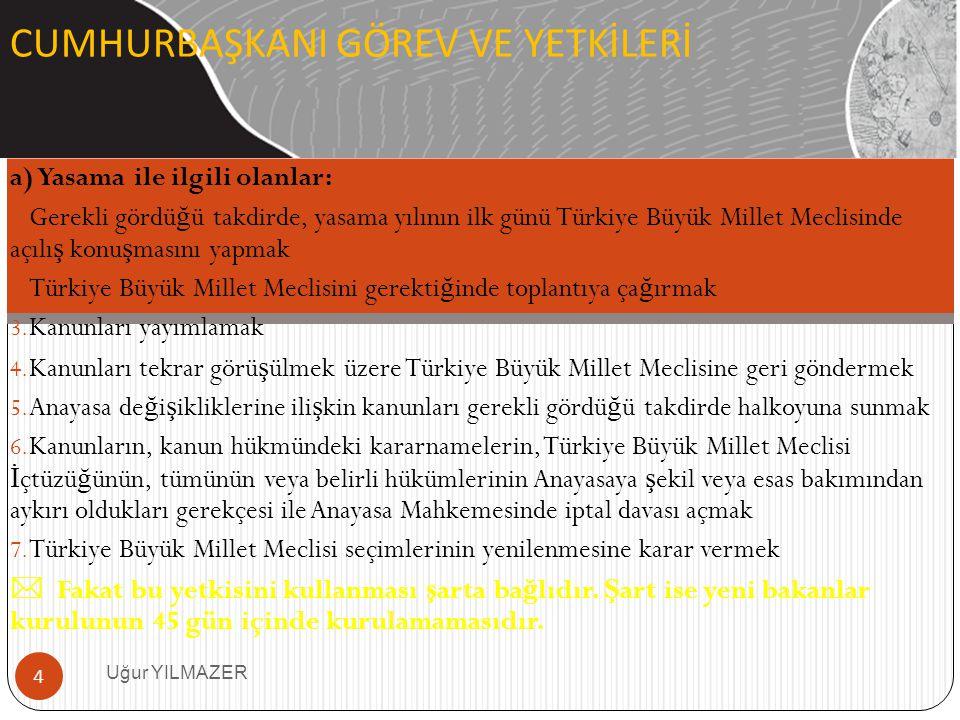 a) Yasama ile ilgili olanlar: 1. Gerekli gördü ğ ü takdirde, yasama yılının ilk günü Türkiye Büyük Millet Meclisinde açılı ş konu ş masını yapmak 2. T
