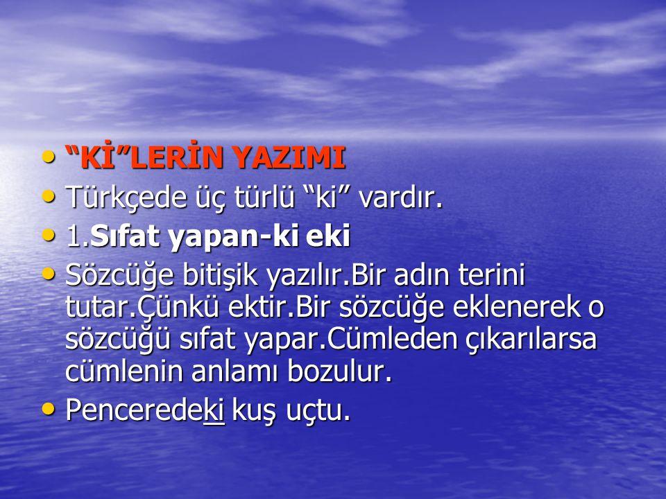 """• """"Kİ""""LERİN YAZIMI • Türkçede üç türlü """"ki"""" vardır. • 1.Sıfat yapan-ki eki • Sözcüğe bitişik yazılır.Bir adın terini tutar.Çünkü ektir.Bir sözcüğe ekl"""