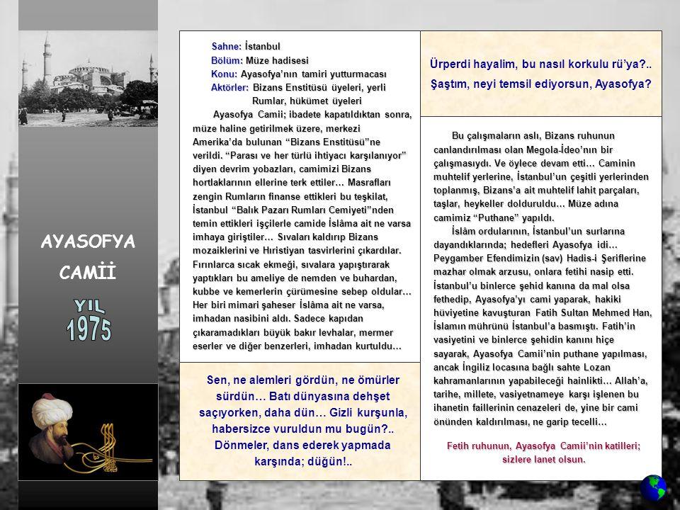 Sahne: 1967 Türkiye'si Sahne: 1967 Türkiye'si Bölüm: Ziyaret Bölüm: Ziyaret Konu: Papa'nın Ayasofya'yı ziyareti Konu: Papa'nın Ayasofya'yı ziyareti Aktörler: Papa 6.