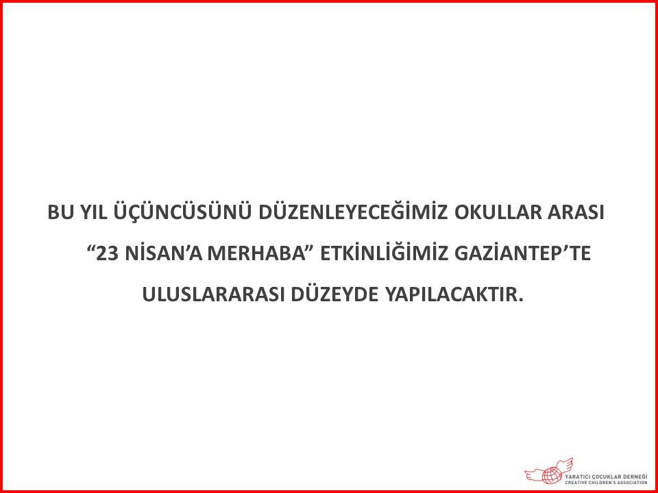 """BU YIL ÜÇÜNCÜSÜNÜ DÜZENLEYECEĞİMİZ OKULLAR ARASI """"23 NİSAN'A MERHABA"""" ETKİNLİĞİMİZ GAZİANTEP'TE ULUSLARARASI DÜZEYDE YAPILACAKTIR."""