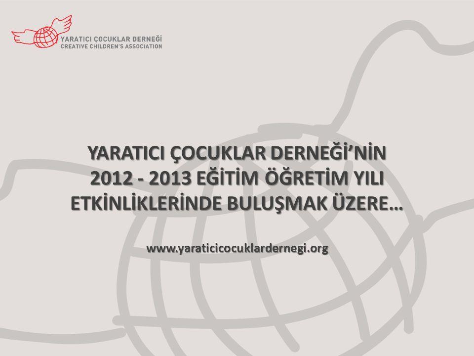 YARATICI ÇOCUKLAR DERNEĞİ'NİN 2012 - 2013 EĞİTİM ÖĞRETİM YILI ETKİNLİKLERİNDE BULUŞMAK ÜZERE… www.yaraticicocuklardernegi.org