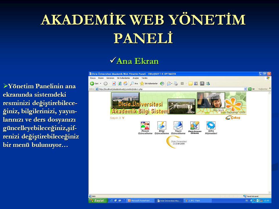 AKADEMİK WEB YÖNETİM PANELİ  Ana Ekran Yönetim Panelinin ana ekranında sistemdeki resminizi değiştirebilece- ğiniz, bilgilerinizi, yayın- larınızı ve