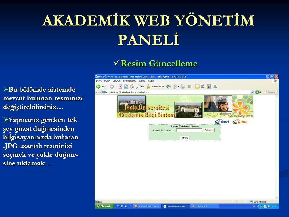 AKADEMİK WEB YÖNETİM PANELİ  Resim Güncelleme Bu bölümde sistemde mevcut bulunan resminizi değiştirebilirsiniz…  Bu bölümde sistemde mevcut bulunan