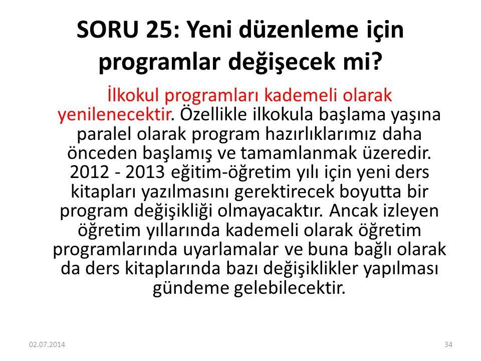 SORU 25: Yeni düzenleme için programlar değişecek mi.