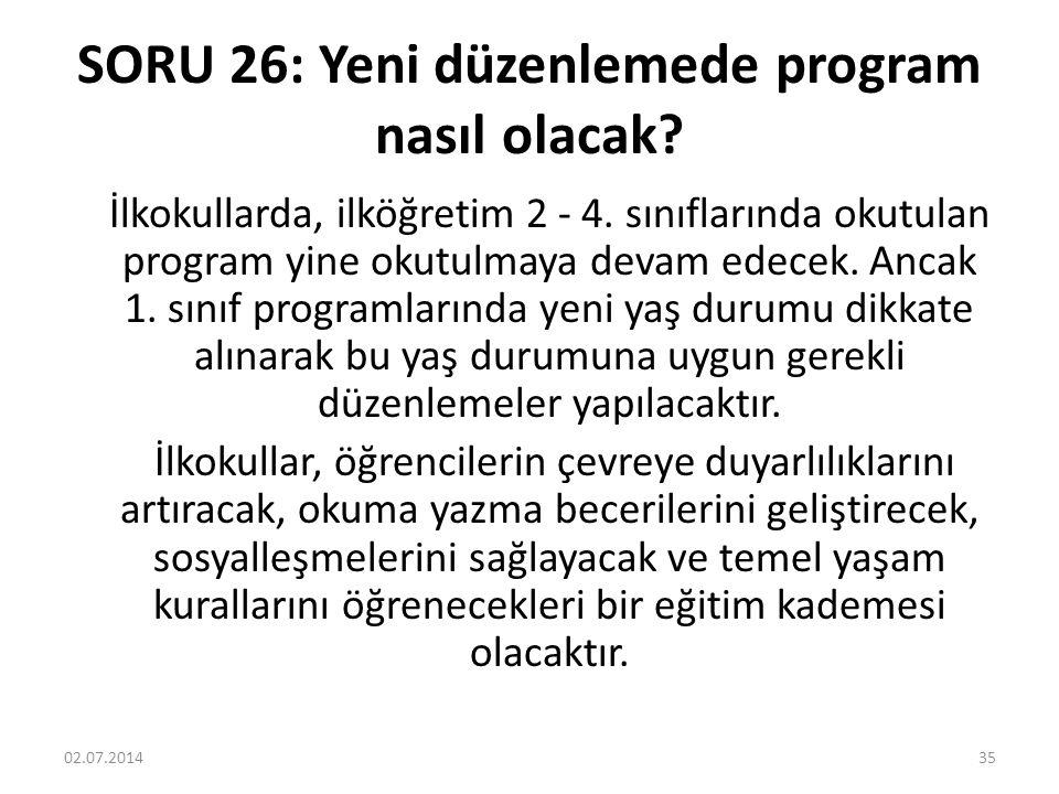 SORU 26: Yeni düzenlemede program nasıl olacak.İlkokullarda, ilköğretim 2 - 4.