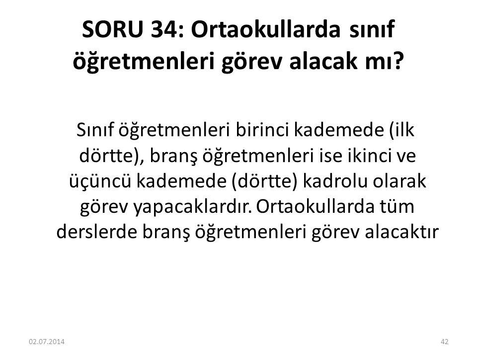SORU 34: Ortaokullarda sınıf öğretmenleri görev alacak mı.