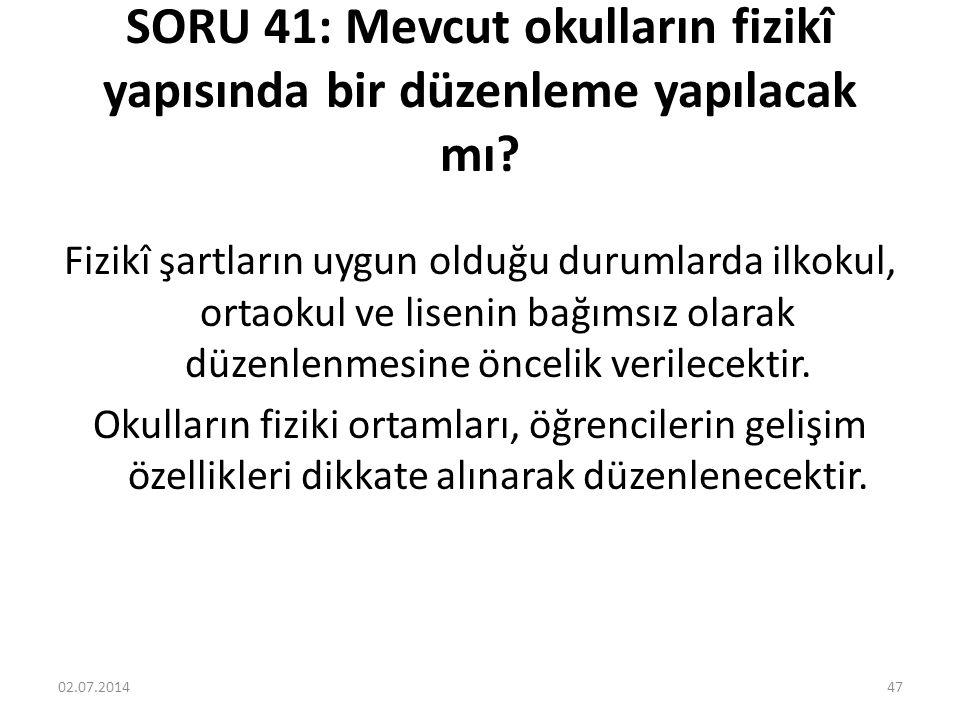SORU 41: Mevcut okulların fizikî yapısında bir düzenleme yapılacak mı.