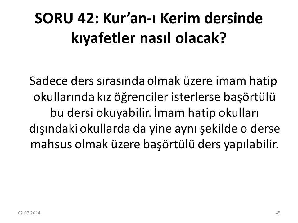 SORU 42: Kur'an-ı Kerim dersinde kıyafetler nasıl olacak.