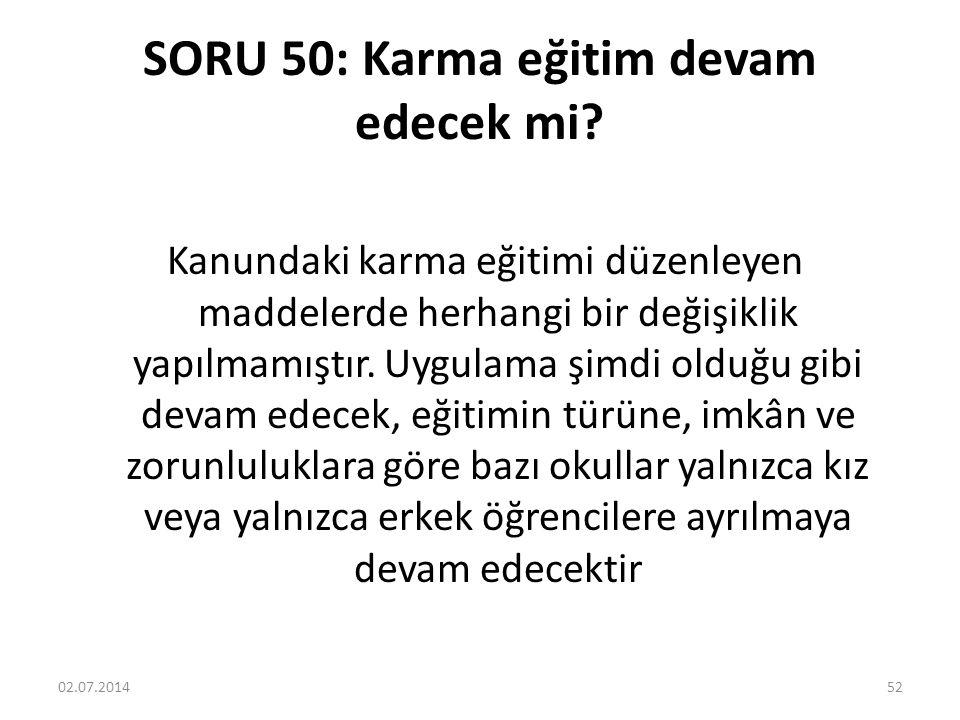 SORU 50: Karma eğitim devam edecek mi.