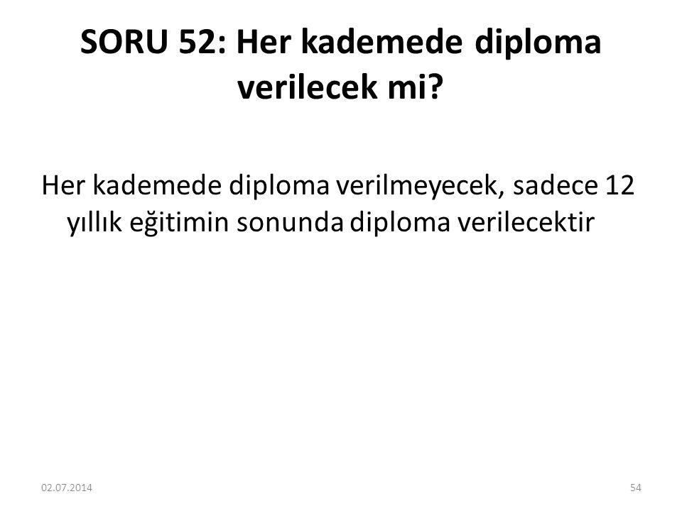 SORU 52: Her kademede diploma verilecek mi.