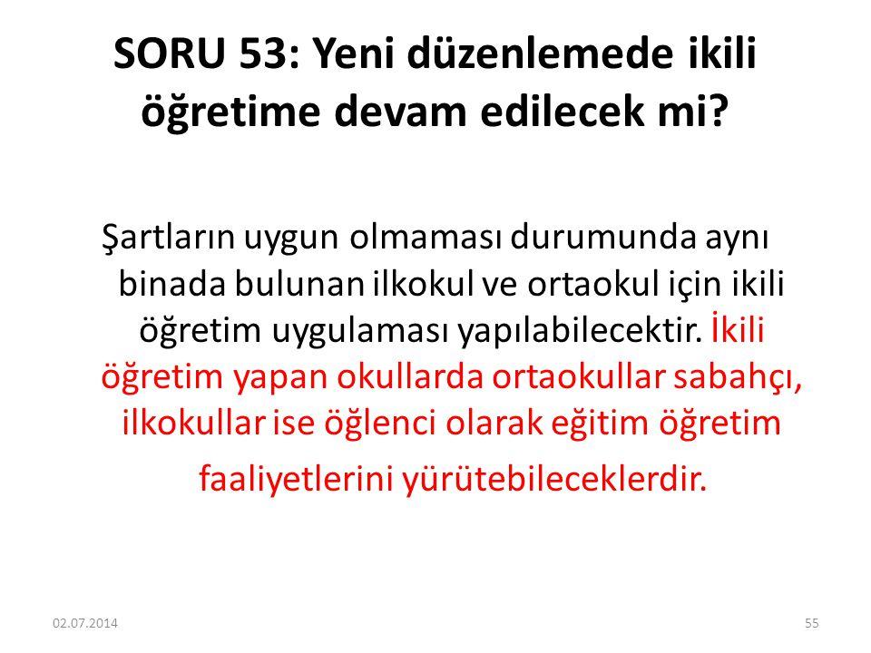 SORU 53: Yeni düzenlemede ikili öğretime devam edilecek mi.