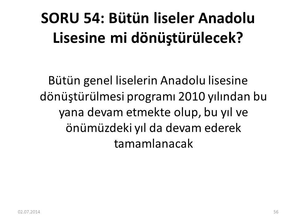 SORU 54: Bütün liseler Anadolu Lisesine mi dönüştürülecek.