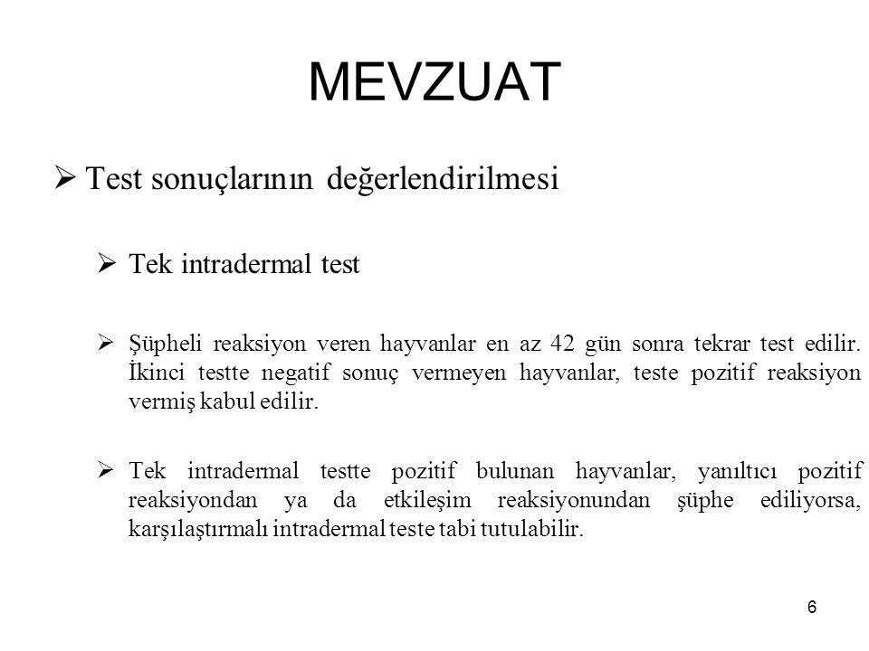 MEVZUAT  Test sonuçlarının değerlendirilmesi  Tek intradermal test  Şüpheli reaksiyon veren hayvanlar en az 42 gün sonra tekrar test edilir. İkinci