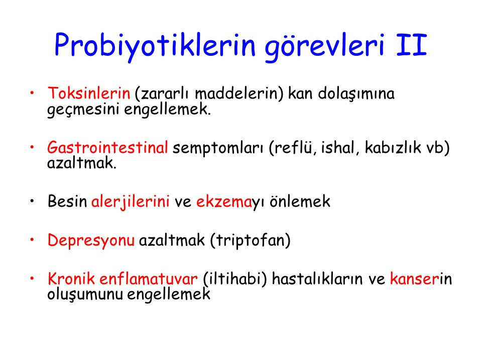 Probiyotiklerin görevleri II •Toksinlerin (zararlı maddelerin) kan dolaşımına geçmesini engellemek.