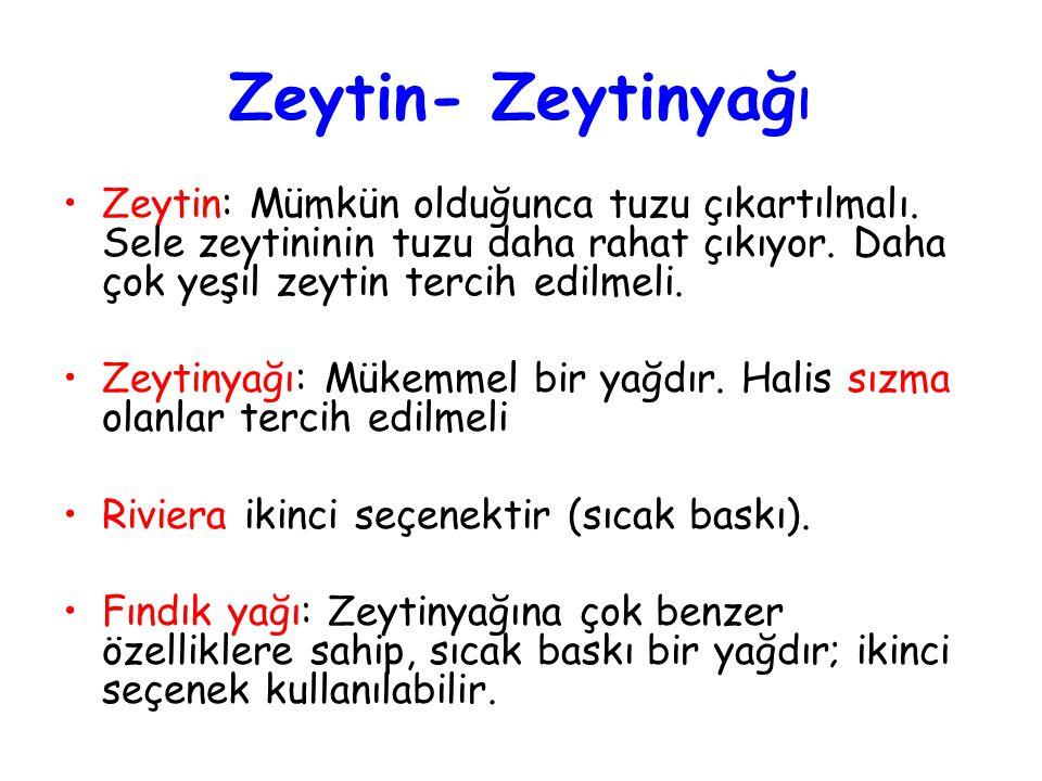 Zeytin- Zeytinyağı •Zeytin: Mümkün olduğunca tuzu çıkartılmalı.